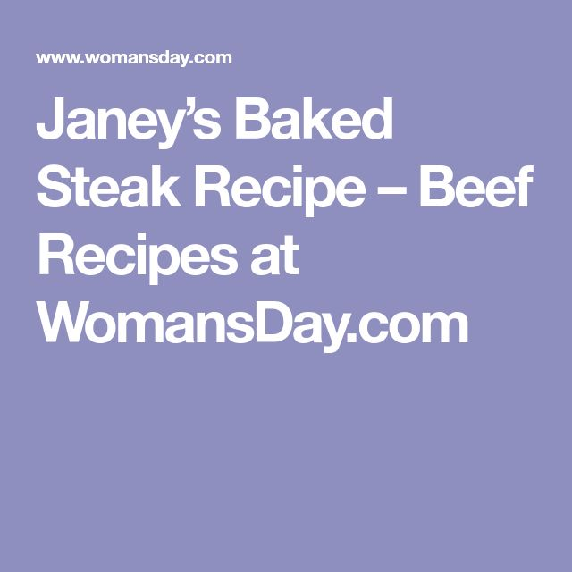 Janey's Baked Steak Recipe – Beef Recipes at WomansDay.com