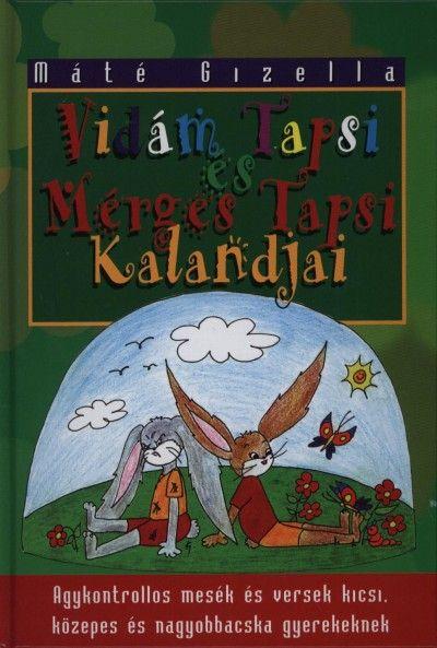 Máté Gizella - Vidám Tapsi és Mérges Tapsi kalandjai