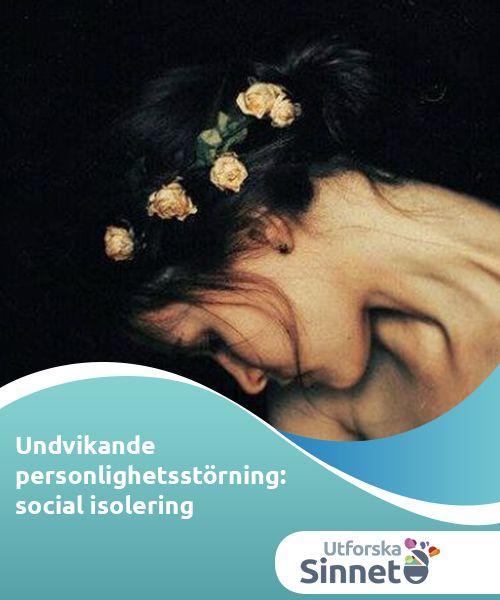 Undvikande personlighetsstörning: social isolering   Undvikande personlighetsstörning drabbar 3% av befolkningen. Den beskriver känsliga, försiktiga personer som har levt sina liv inuti ensamma skal.