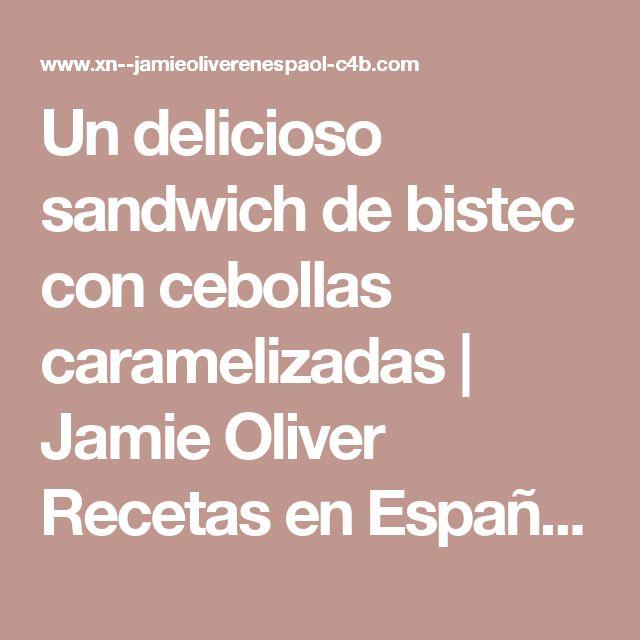 Un delicioso sandwich de bistec con cebollas caramelizadas | Jamie Oliver Recetas en Español - Videos Jamie Oliver en Español
