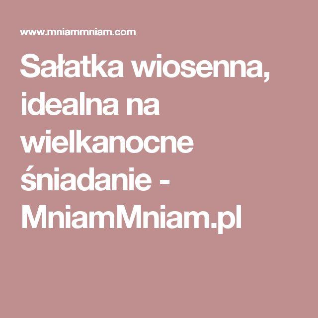 Sałatka wiosenna, idealna na wielkanocne śniadanie -  MniamMniam.pl