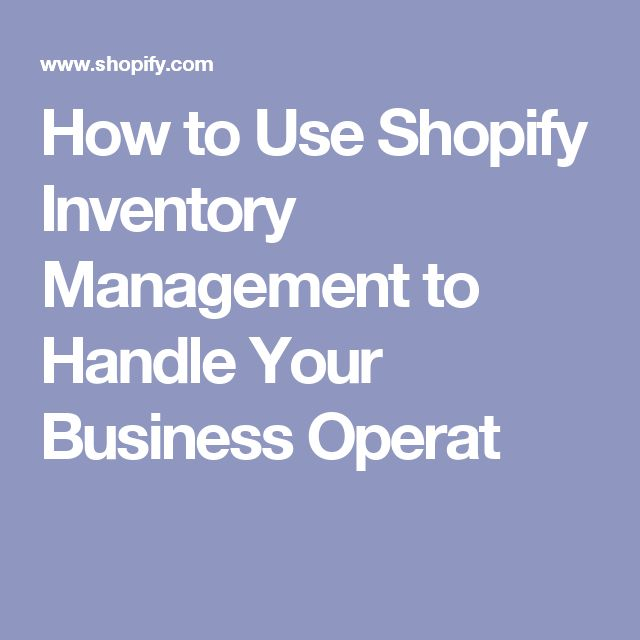 How to Use Shopify Inventory Management to Handle Your Business Operat