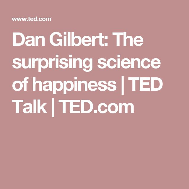 Dan Gilbert: The surprising science of happiness | TED Talk | TED.com