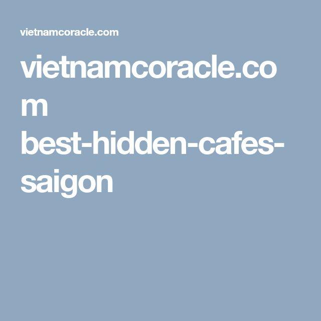 vietnamcoracle.com best-hidden-cafes-saigon