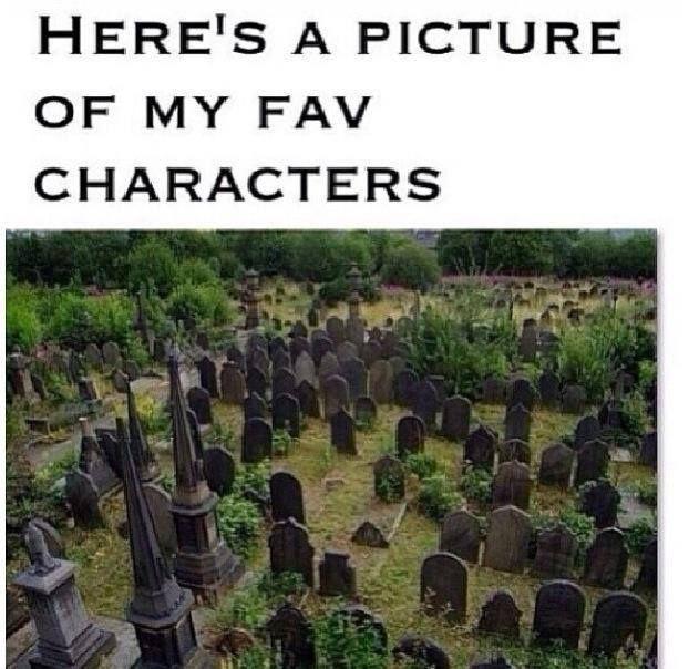 bibliophilefiles:  tudorblogger:  Dumbledore, Dobby, Sirius Black, Tonks, Lupin (Harry Potter), Rue (Hunger Games), Angel (Rent), Eponine, Enjolras, Fantine (Les Miserables). The list goes on …  oh my heart…