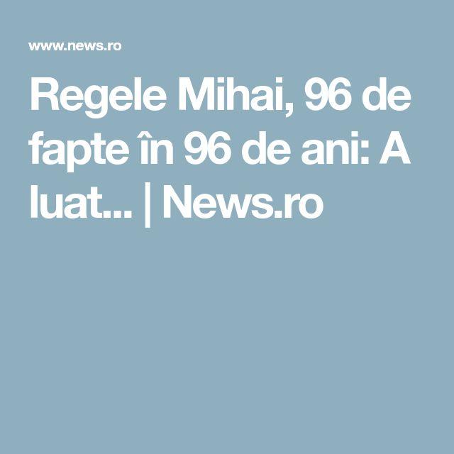 Regele Mihai, 96 de fapte în 96 de ani: A luat... | News.ro