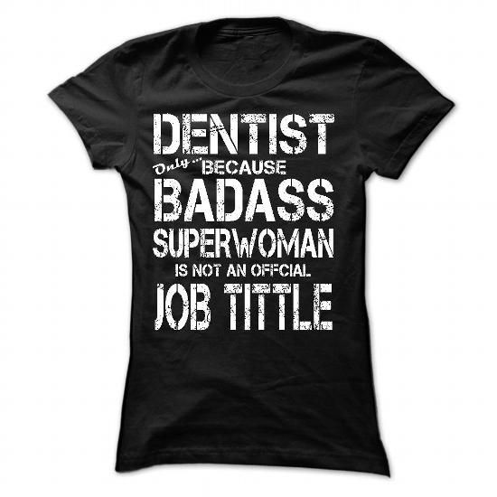 DENTIST Only Because BadAss SuperWoman Isnt An Official - #tshirt projects #hooded sweatshirt. SATISFACTION GUARANTEED => https://www.sunfrog.com/Funny/DENTIST-Only-Because-BadAss-SuperWoman-Isnt-An-Official-Job-Tittle-Ladies.html?68278