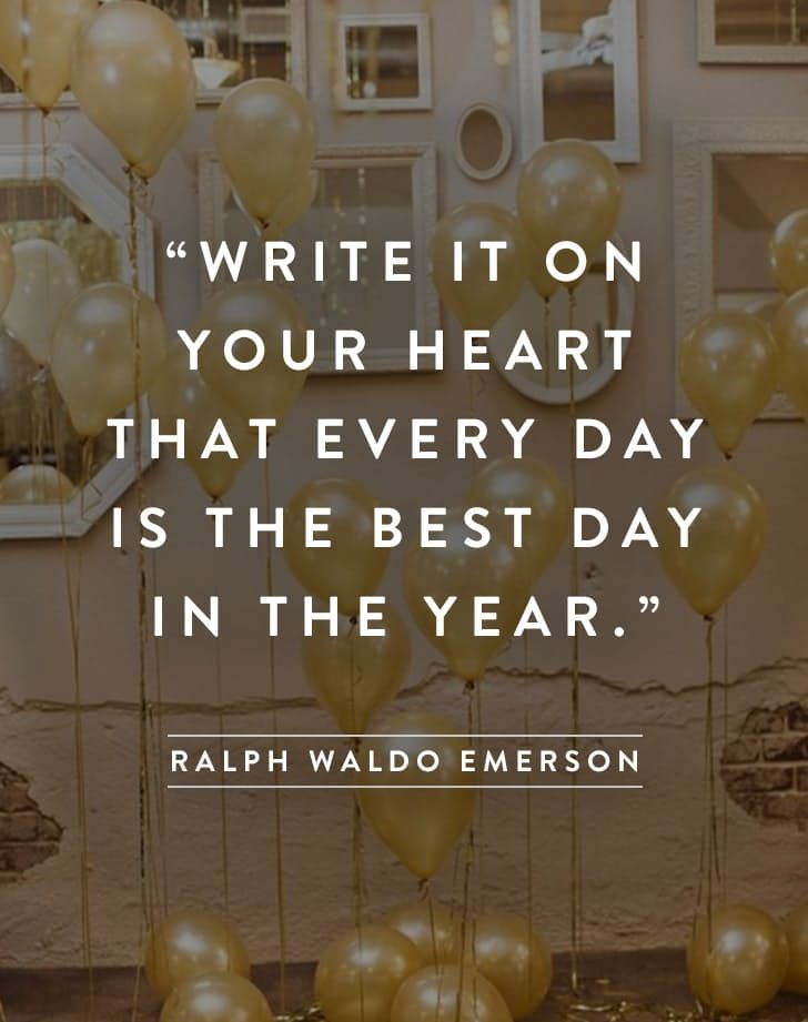 """""""Write it on Your heart  That every day Is the best day In the year."""""""
