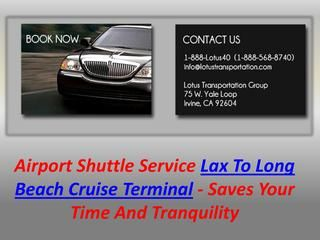We supply budget friendly costs from LAX Flight terminal to Long Coastline Crusie TErminal. Lotus Transportation service has even more experience in LAX transportation.