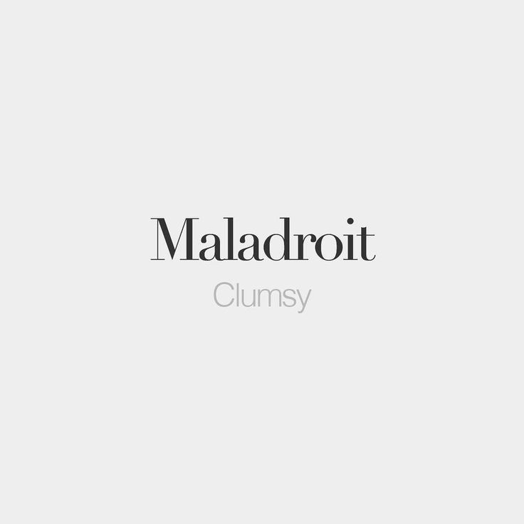 French Words — Maladroit (feminine: maladroite)   Clumsy  ...                                                                                                                                                                                 Plus