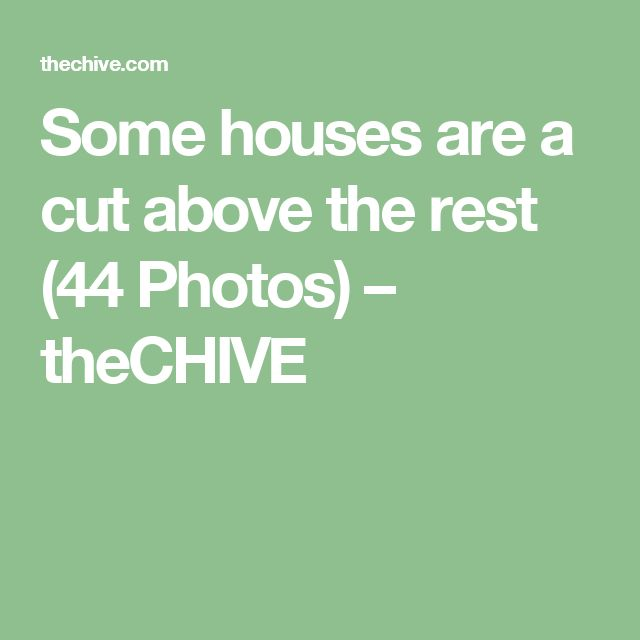 Some houses are a cut above the rest (44 Photos) – theCHIVE