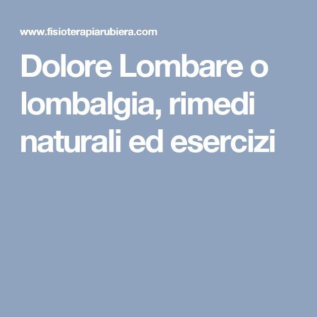 Dolore Lombare o lombalgia, rimedi naturali ed esercizi