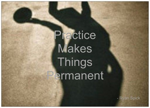 #Practice Makes Things Permanent