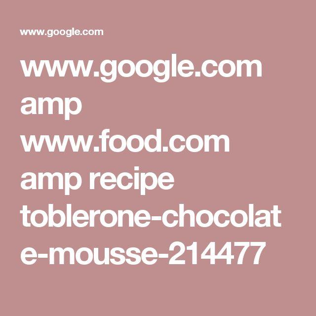www.google.com amp www.food.com amp recipe toblerone-chocolate-mousse-214477
