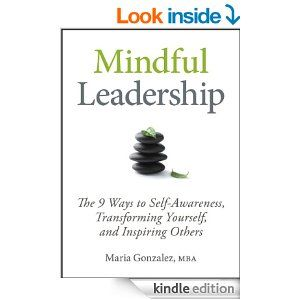 Amazon.com: Mindful Leadership: The 9 Ways to Self-Awareness, Transforming Yourself, and Inspiring Others: Maria Gonzalez: