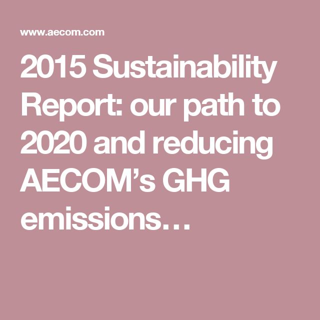2015 Sustainability Report: our path to 2020 and reducing AECOM's GHG emissions…