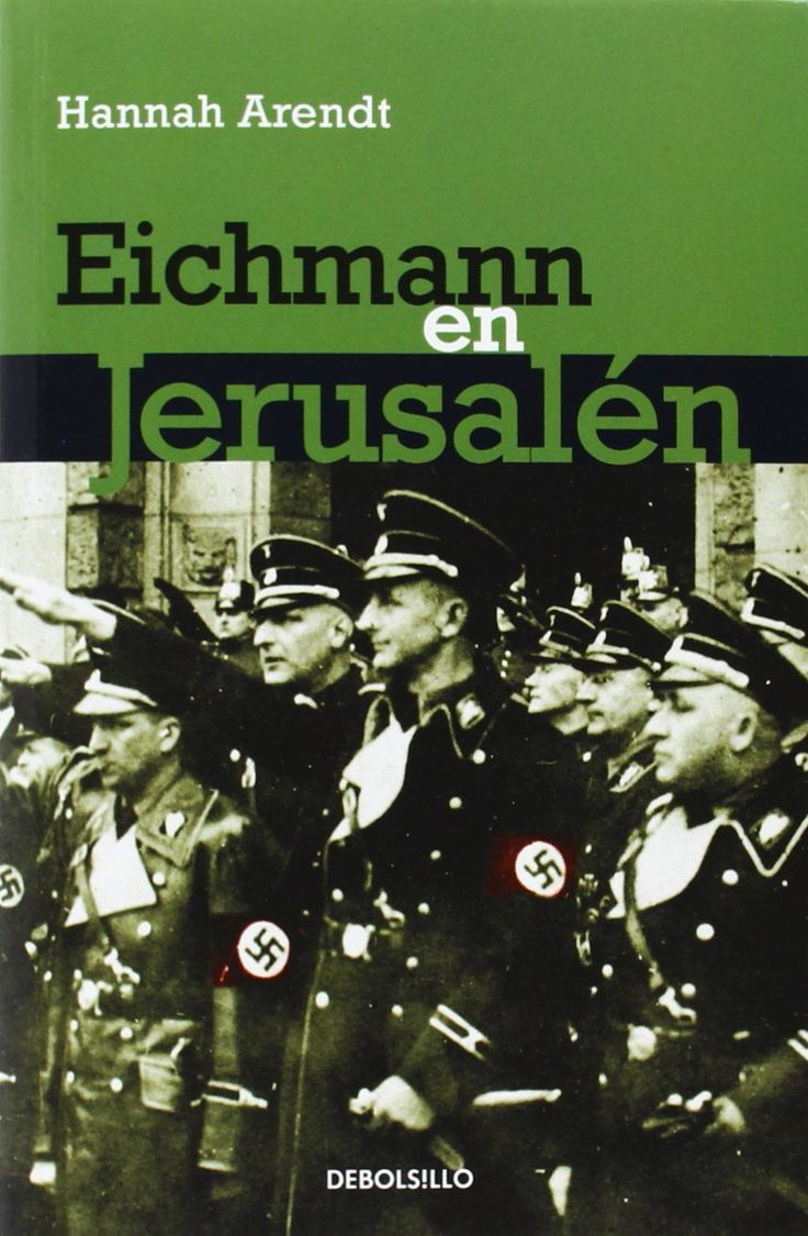 Eichmann en Jerusalén / Hannah Arent ; traducción de Carlos Ribalta