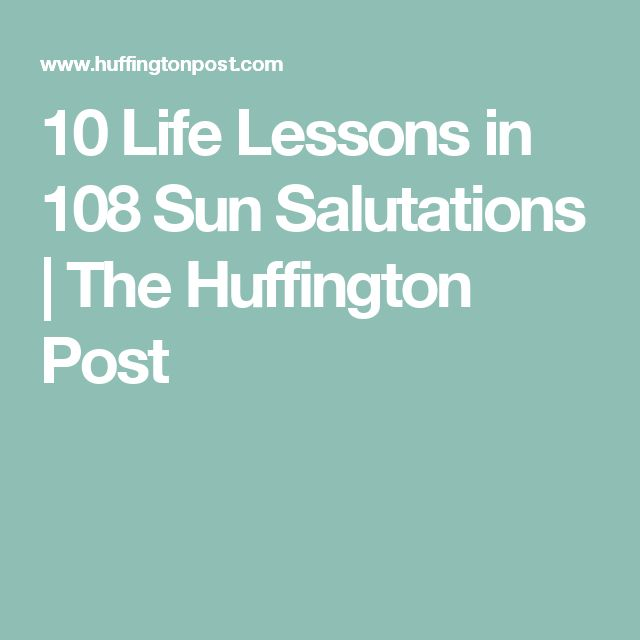 10 Life Lessons in 108 Sun Salutations | The Huffington Post