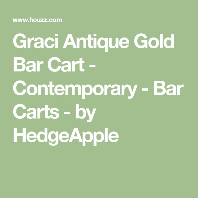 Graci Antique Gold Bar Cart - Contemporary - Bar Carts - by HedgeApple