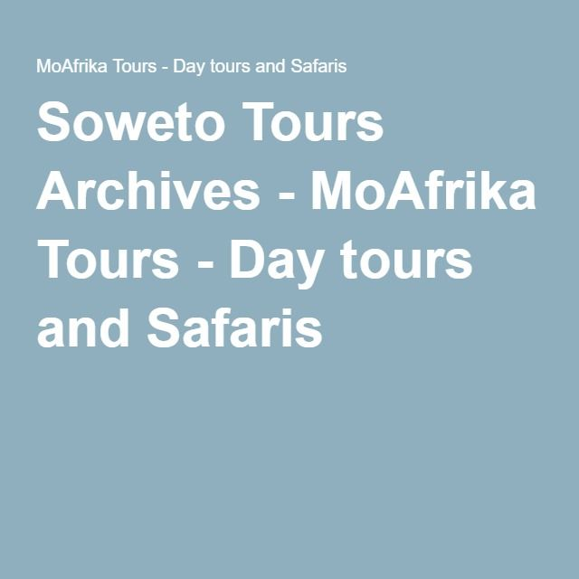 Soweto Tours Archives - MoAfrika Tours - Day tours and Safaris