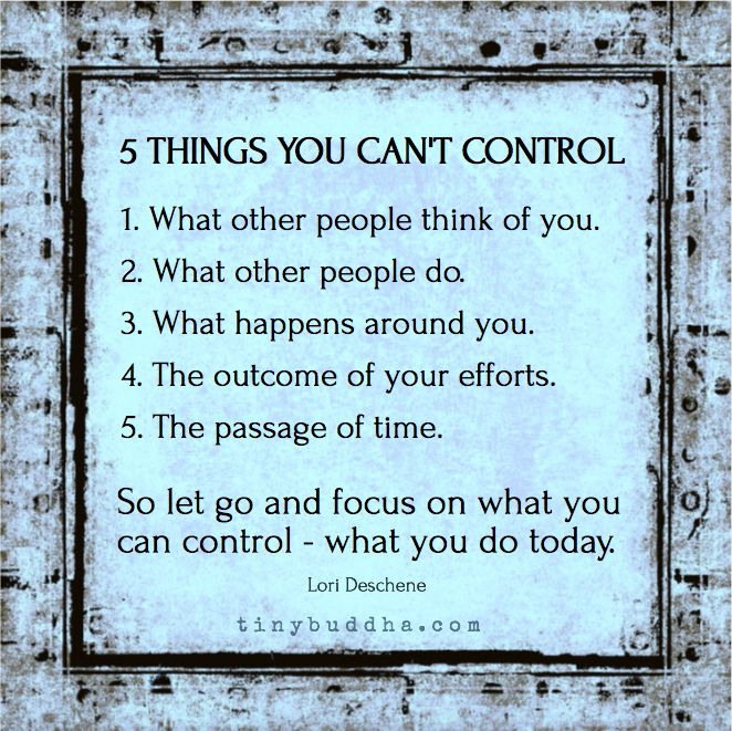 You can't control these 5 things, so let go and focus on what you can control - what you do today.