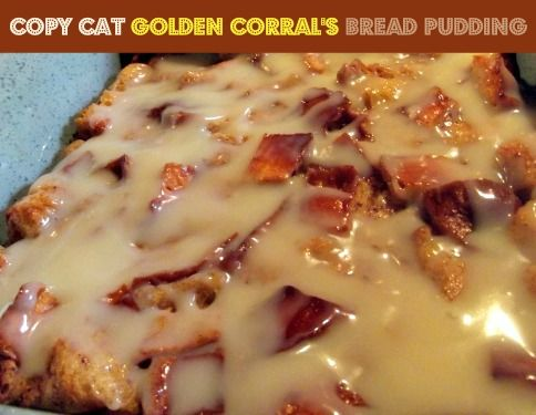 Copy Cat Golden Corral's Bread Pudding... this is all i eat when i go to GC