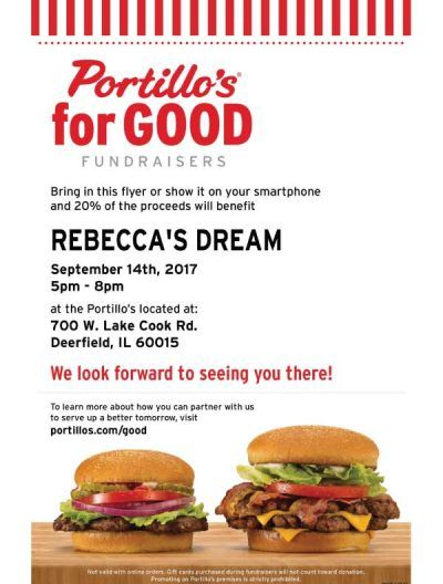 Have a great dinner and support Rebecca's Dream! Join us for fundraising night at the following restaurants:    Potbelly's 740 Waukegan Rd., Deerfield, IL 60015  September 27, 5pm - 8pm     Red Robin 295 Parkway Dr, Lincolnshire, IL 60069   October 1, 5pm - 8pm    Chipolte 1849 Green Bay Rd., Suite 159, Highland Park, IL 60035  October 11, 4pm - 8pm     Panera 772 Skokie Blvd., Northbrook, IL 60062  October 17, 4pm - 8pm    Michaels, 1879 2nd St., Highland Park,IL 60035  November 8, all day…
