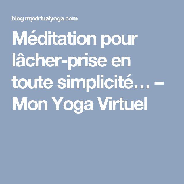 Méditation pour lâcher-prise en toute simplicité… – Mon Yoga Virtuel