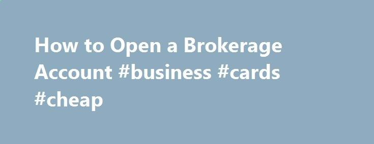 How to Open a Brokerage Account #business #cards #cheap bank.nef2.com/... #investing in stocks # How to Open a Brokerage Account NEW YORK (TheStreet ) — There are lots of brokerage firms out there. Each one will likely tell you that it can offer more for your investing dollar than its competitors can. It's up to you to know what you should look for in a broker and what you need to do to open an account with one. One of the first questions you'll want to ask yourself when you start your...