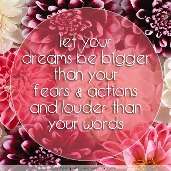 Let your dreams be bigger than your fears & actions and louder than your words.  #actions #bigger #dreams #fears #louder #quotes #words