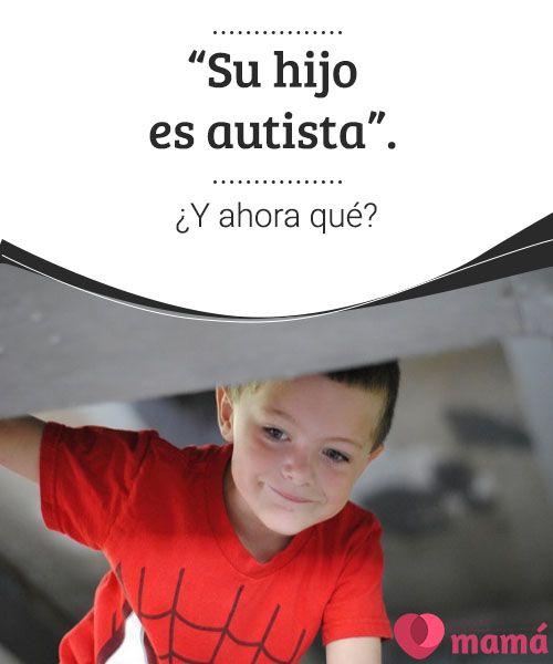 """""""Su hijo es autista"""". ¿Y ahora qué?  Te dijeron: Su hijo es autista y ahora te preguntas qué hacer. Mi respuesta es prepárate, infórmate y fortalece tu espíritu."""