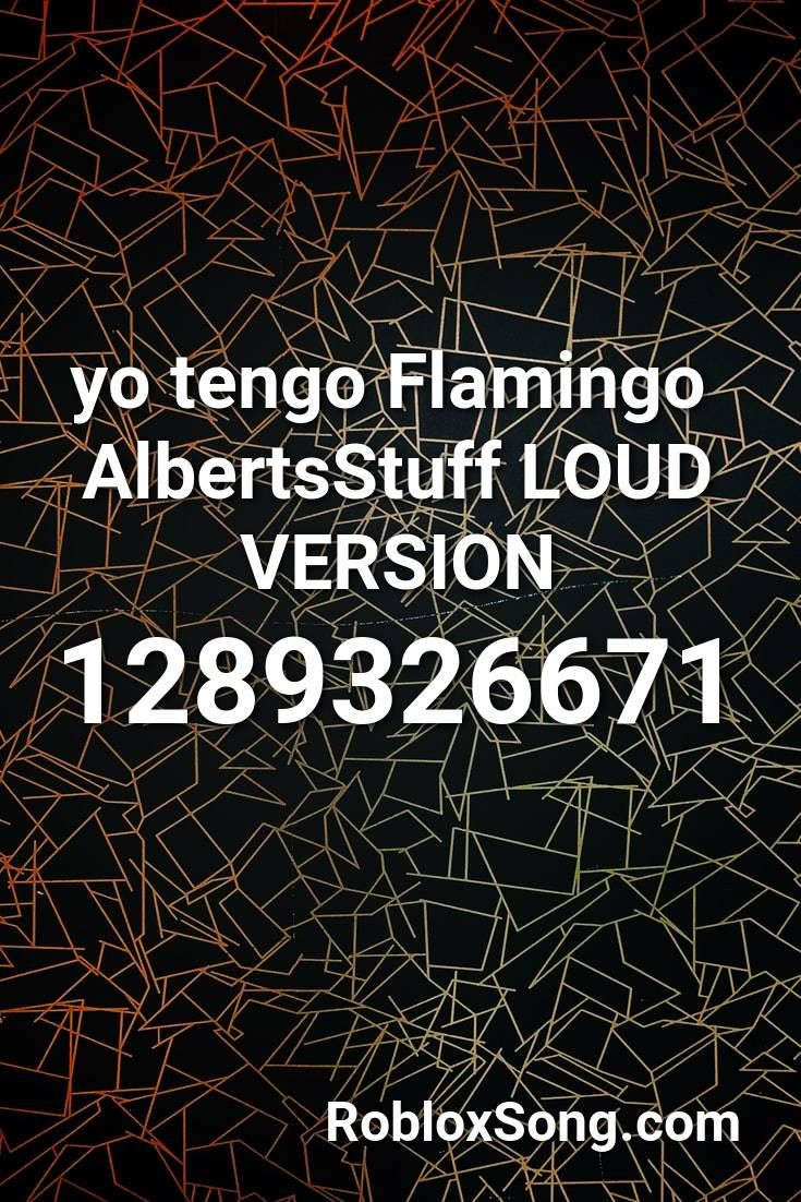 Yo Tengo Flamingo Albertsstuff Loud Version Roblox Id Roblox Music Codes In 2020 Roblox Roblox Memes How To Memorize Things