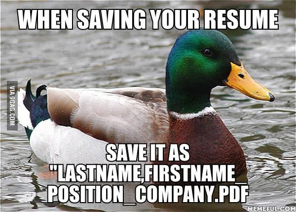 "The people looking at your resumes will thank you and think highly of you.  Use a similar professional style when saving & naming your cover letter.  And for the love of all that is holy, set up a job seeking email account with a user name that makes it easy to know it is yours....and sounds like it belongs to an adult, not ""sexybeast@email.com""."