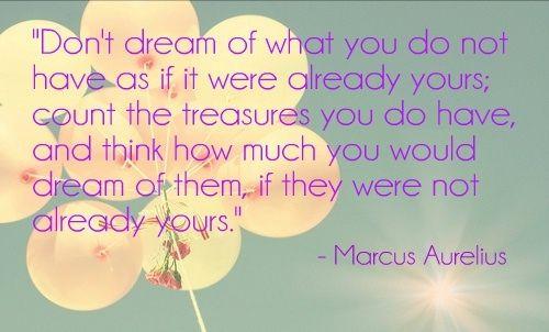 Marcus Aurelius Quotes: Don't dream of what you do not have... Marcus Aurelius Quote