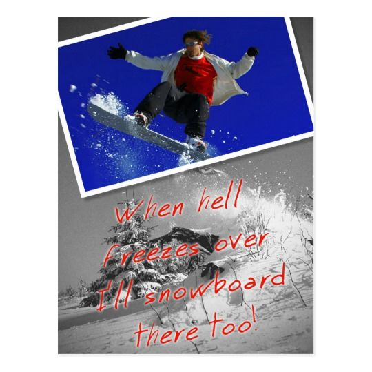 When Hell Freezes Over I'll Snowboard There Too! Postcard available at Zazzle
