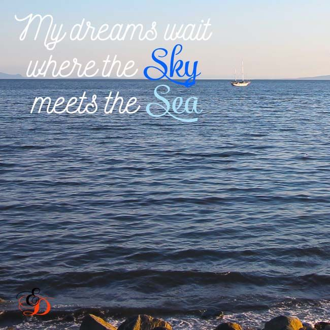 My dreams wait where the sky meets the sea. I took this photo sitting on the beach in White Rock dreaming about being on that sailboat.