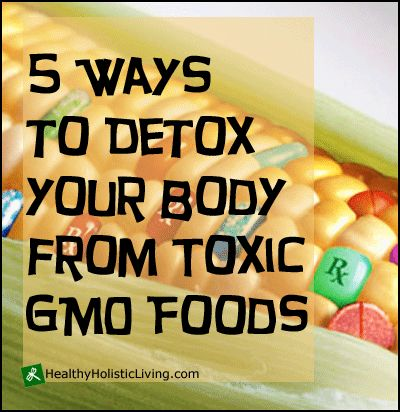 5 Ways to Detox Your Body from Toxic GMO Foods