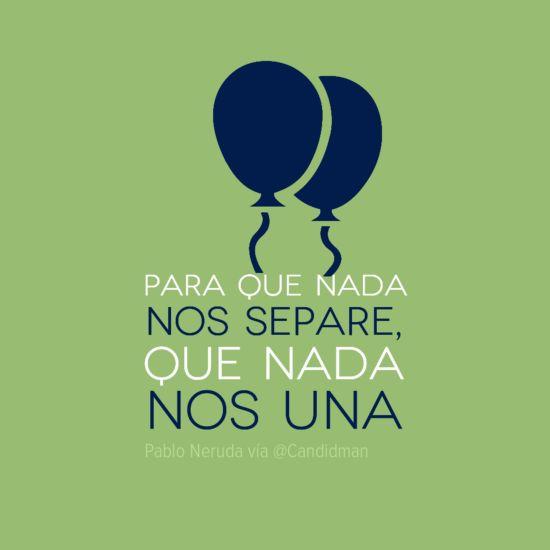 """Para que nada nos separe, que nada nos una"". #PabloNeruda #Citas #Frases @Candidman"