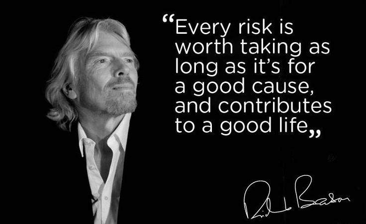 """every risk is worth taking as long as it is for a good cause,and contributes to a good life"" -richard branson [779 × 478]"