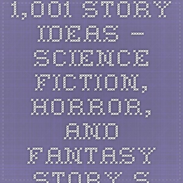 1,001 Story Ideas – Science Fiction, Horror, And Fantasy Story Starters You Can Use! | Writepop - Science fiction stories, humor, and writing about writing