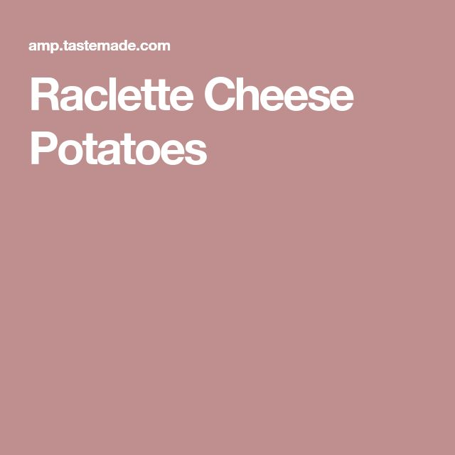 Raclette Cheese Potatoes