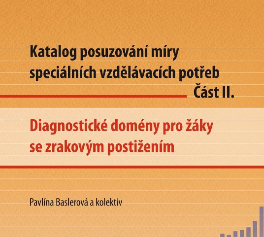 Katalog posuzování míry speciálních vzdělávacích potřeb - zrakové postižení, 2012. Projekt Inovace činností SPC.