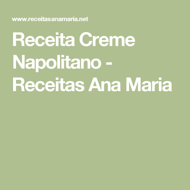 Receita Creme Napolitano - Receitas Ana Maria