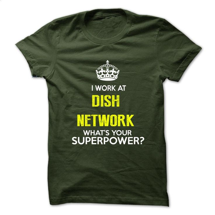 I Work At Dish Network  What Your Superpower ? T Shirts, Hoodies, Sweatshirts…
