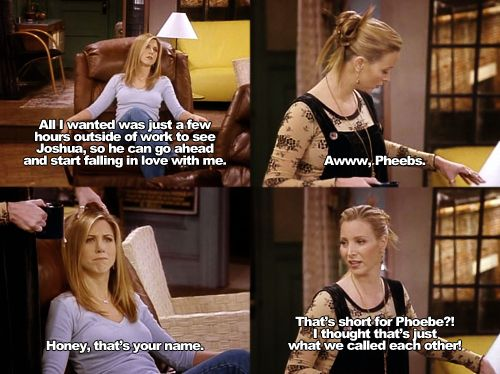 i love phoebe: Friends Quotes Tv, Best Friends Quotes, Tv Friends Quotes, Tv Show Quotes, Love For A Friends Quotes, Friends Tv Funny, Friends Tv Show Rachel, Friends Tv Show Phoebe, Friends Tv Quotes