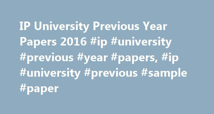IP University Previous Year Papers 2016 #ip #university #previous #year #papers, #ip #university #previous #sample #paper http://pakistan.nef2.com/ip-university-previous-year-papers-2016-ip-university-previous-year-papers-ip-university-previous-sample-paper/  # IP University Previous Year Papers 2016 2015 2014 New Sample Paper 2017 IP University Previous Year Papers IP University Previous Year Papers are available here! Contenders who are going to participate in any Under Graduate and Post…