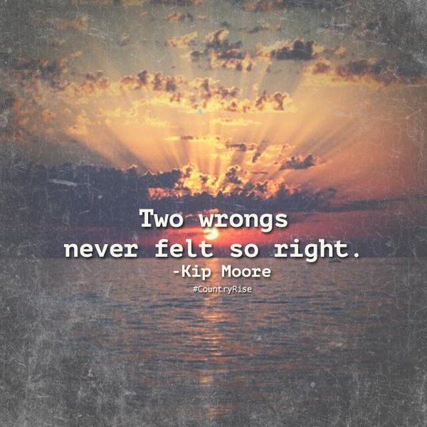 Two wrongs never felt so right. #CountryMusic #CountryRise #Quotes #KipMoore