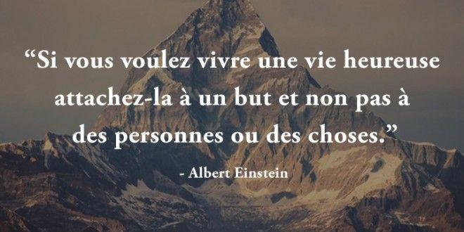 Si vous voulez vivre une vie heureuse, attachez-la à un but et non pas à des personnes ou des choses. (Albert EINSTEIN)