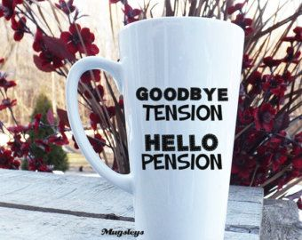 Retirement Gift / Latte Mug / Goodbye Tension Hello Pension / Retirement Mug / Teachers Retirement / Gifts for men or women