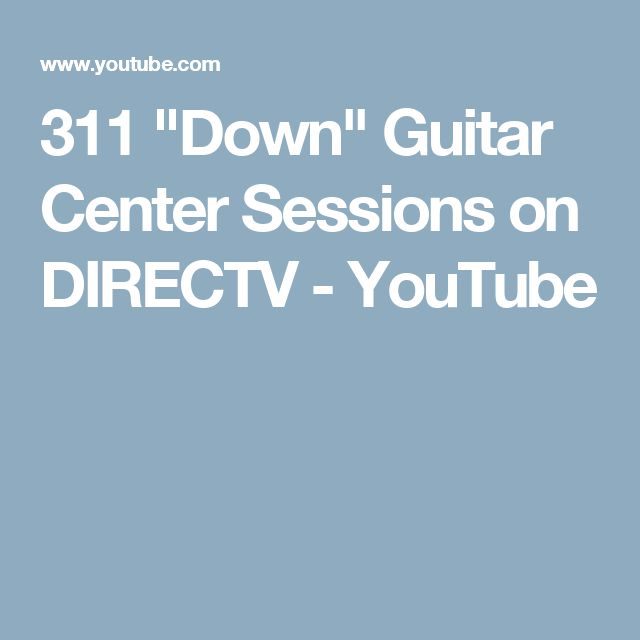 """311 """"Down"""" Guitar Center Sessions on DIRECTV - YouTube"""